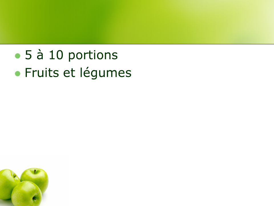 5 à 10 portions Fruits et légumes