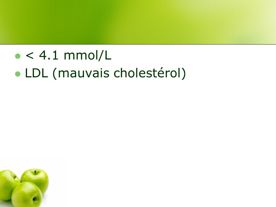 < 4.1 mmol/L LDL (mauvais cholestérol)