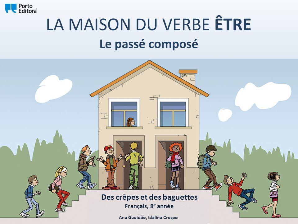 LA MAISON DU VERBE ÊTRE Le passé composé Ana Gueidão, Idalina Crespo Des crêpes et des baguettes Français, 8 e année