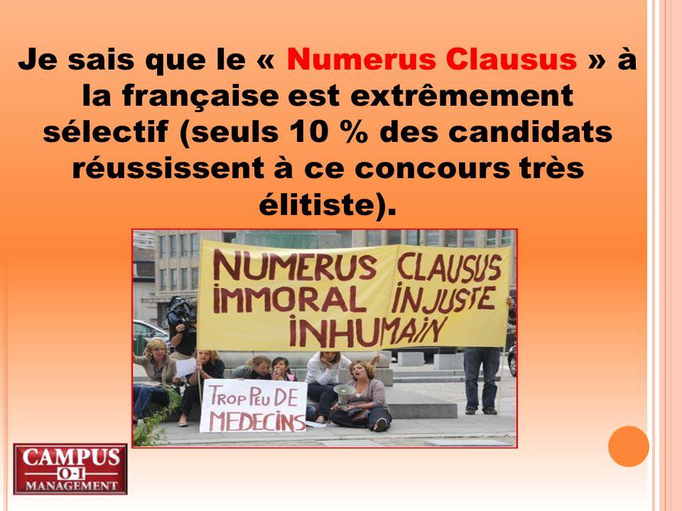 Je sais que le « Numerus Clausus » à la française est extrêmement sélectif (seuls 10 % des candidats réussissent à ce concours très élitiste).