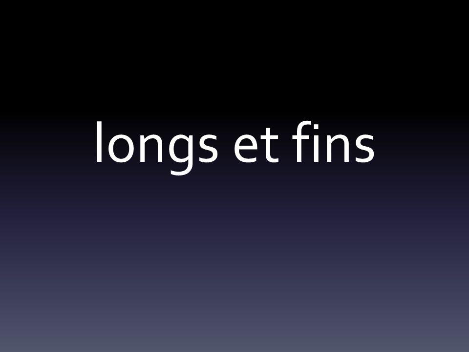 longs et fins