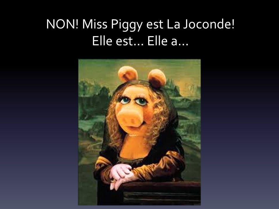 NON! Miss Piggy est La Joconde! Elle est… Elle a…