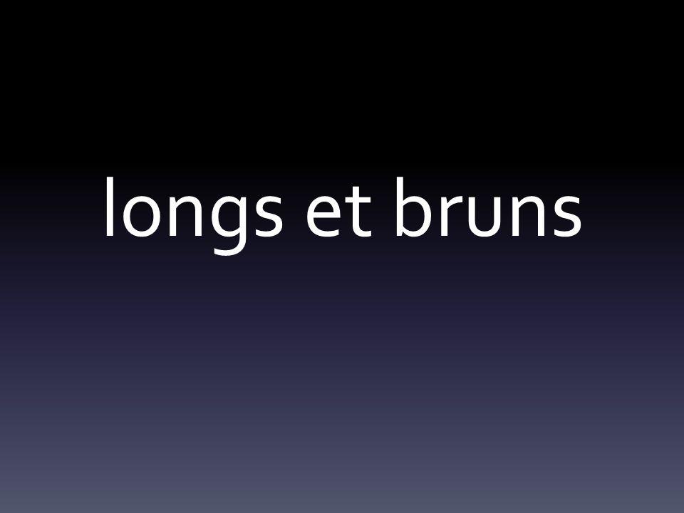 longs et bruns