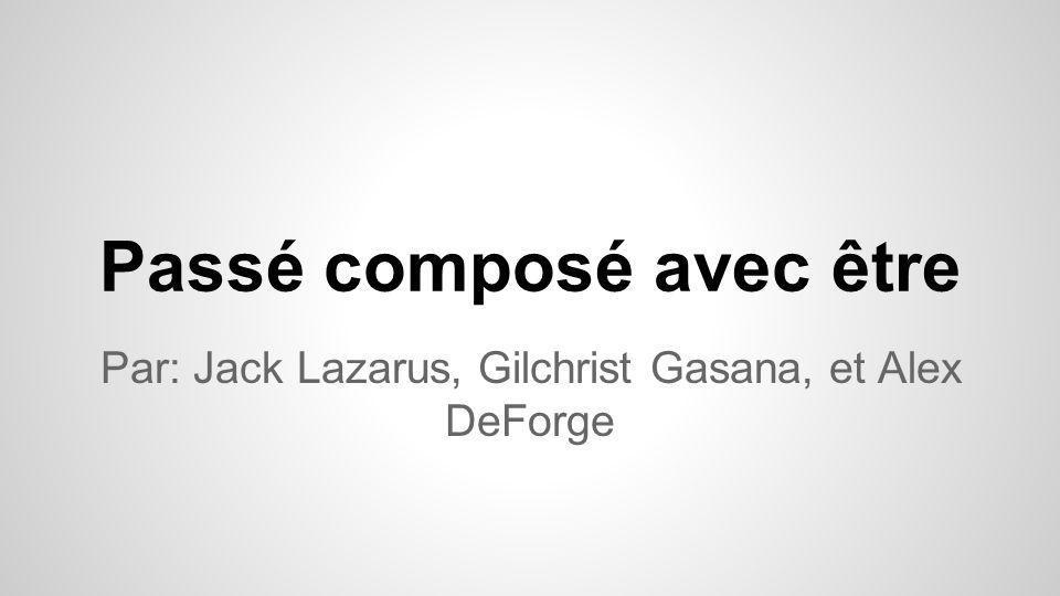 Passé composé avec être Par: Jack Lazarus, Gilchrist Gasana, et Alex DeForge