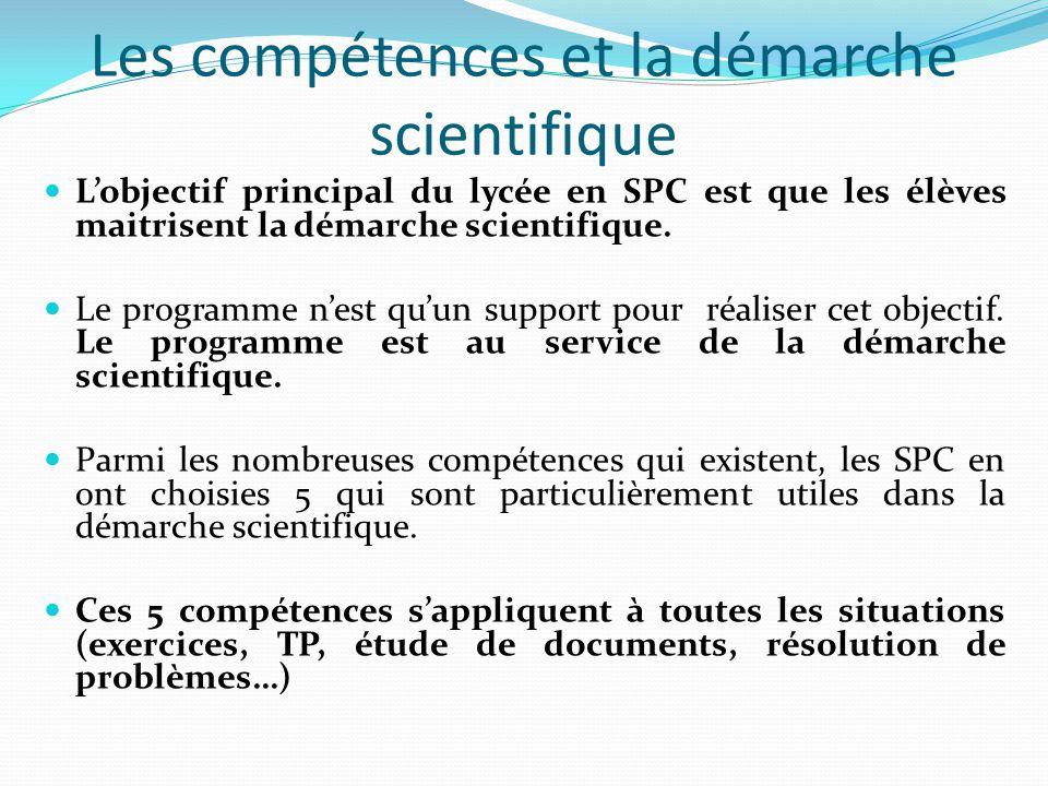 Les compétences et la démarche scientifique L'objectif principal du lycée en SPC est que les élèves maitrisent la démarche scientifique.