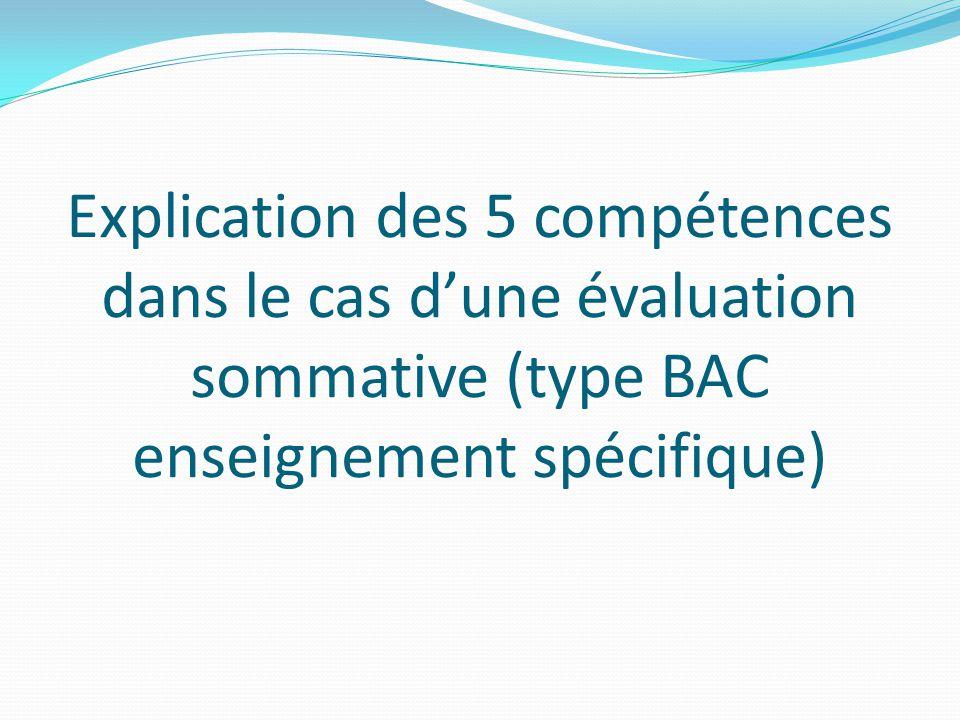 Explication des 5 compétences dans le cas d'une évaluation sommative (type BAC enseignement spécifique)