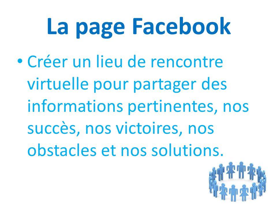 La page Facebook Créer un lieu de rencontre virtuelle pour partager des informations pertinentes, nos succès, nos victoires, nos obstacles et nos solutions.