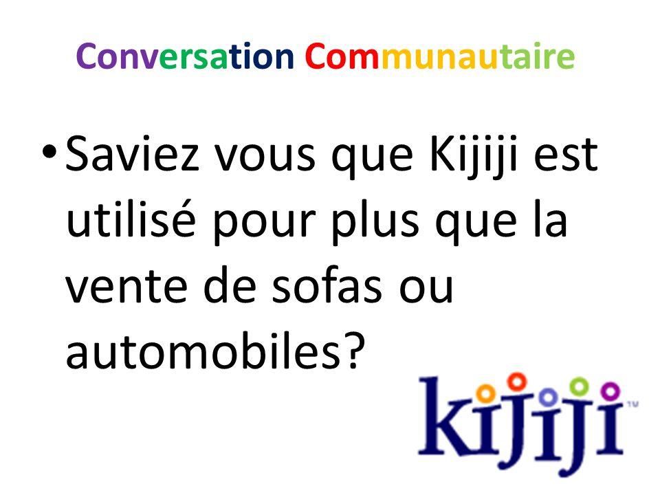 Conversation Communautaire Saviez vous que Kijiji est utilisé pour plus que la vente de sofas ou automobiles