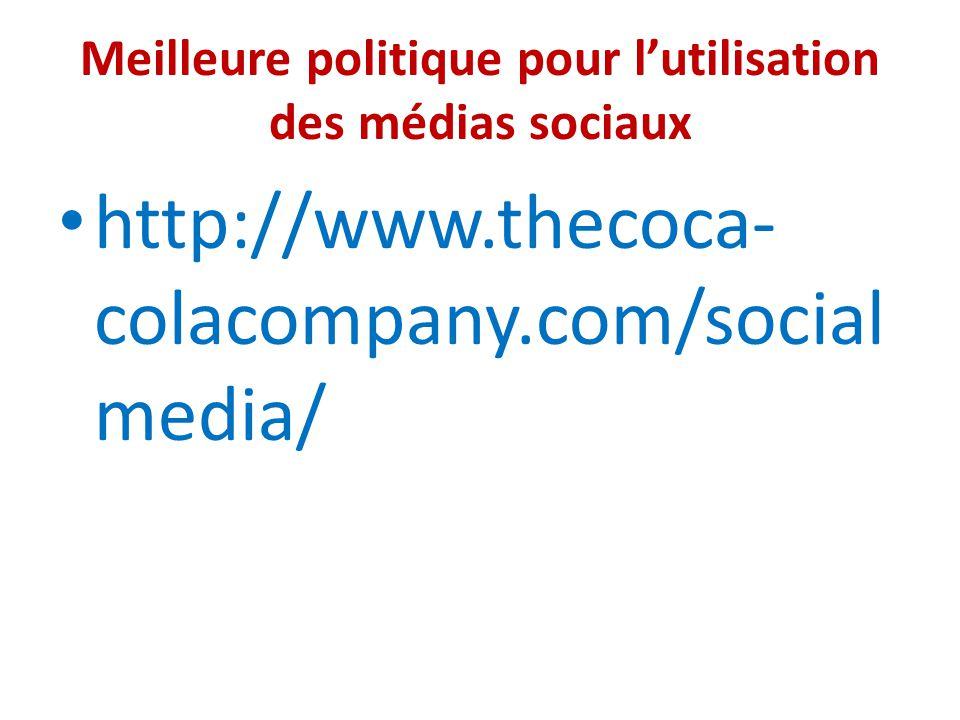 Meilleure politique pour l'utilisation des médias sociaux http://www.thecoca- colacompany.com/social media/