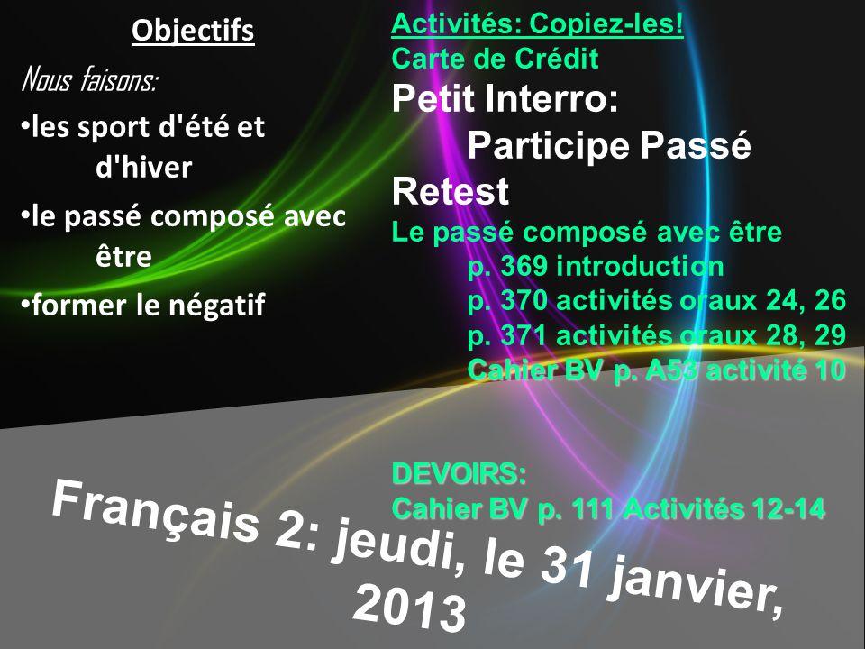 Français 2: jeudi, le 31 janvier, 2013 Activités: Copiez-les.