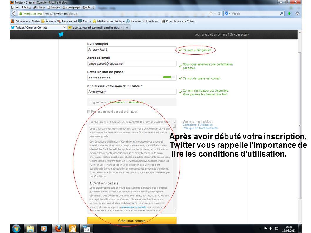 Après avoir débuté votre inscription, Twitter vous rappelle l importance de lire les conditions d utilisation.
