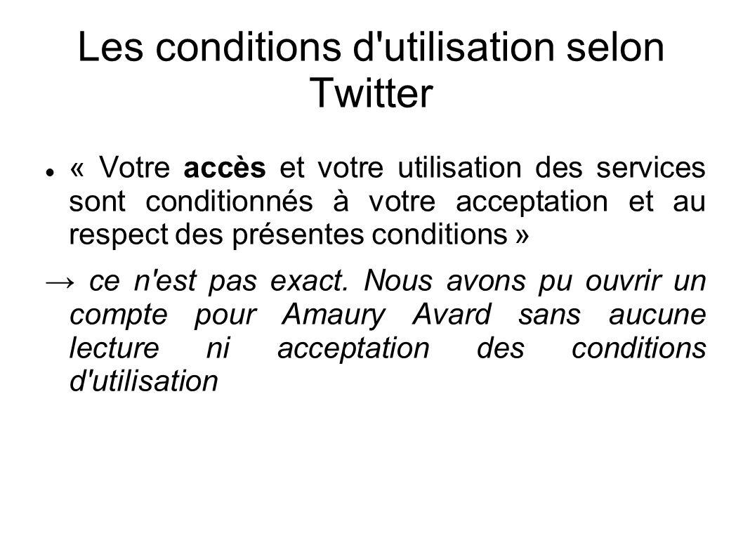 Les conditions d utilisation selon Twitter « Votre accès et votre utilisation des services sont conditionnés à votre acceptation et au respect des présentes conditions » → ce n est pas exact.