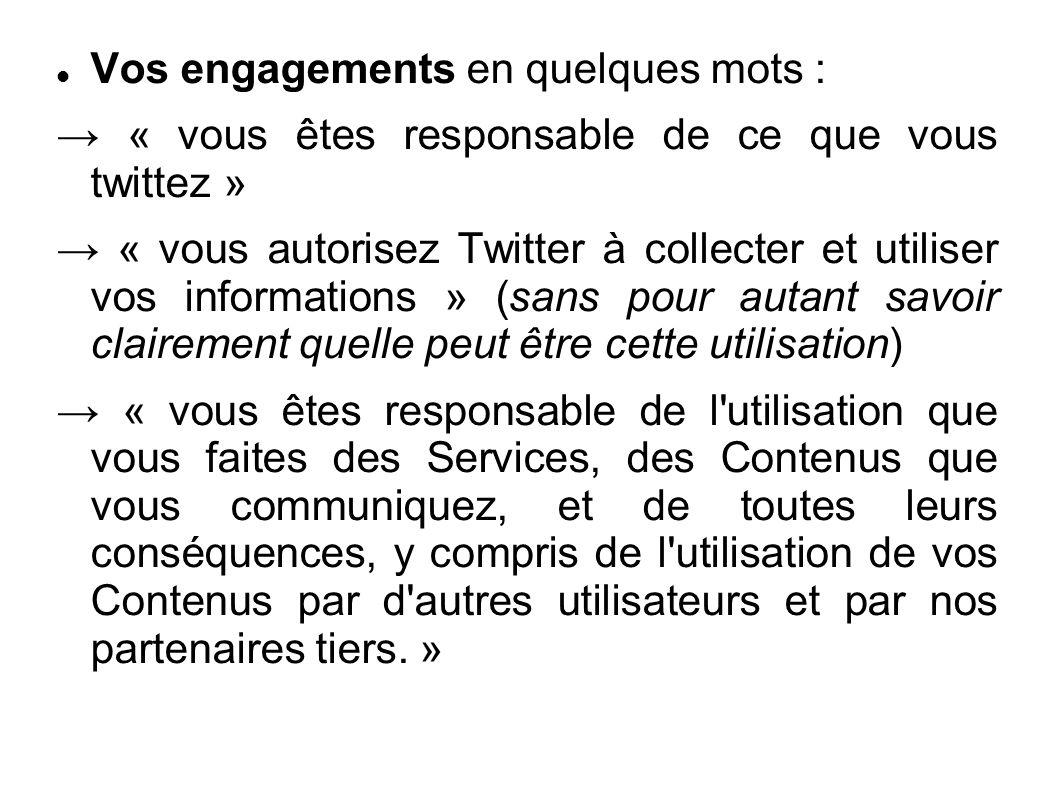 Vos engagements en quelques mots : → « vous êtes responsable de ce que vous twittez » → « vous autorisez Twitter à collecter et utiliser vos informati