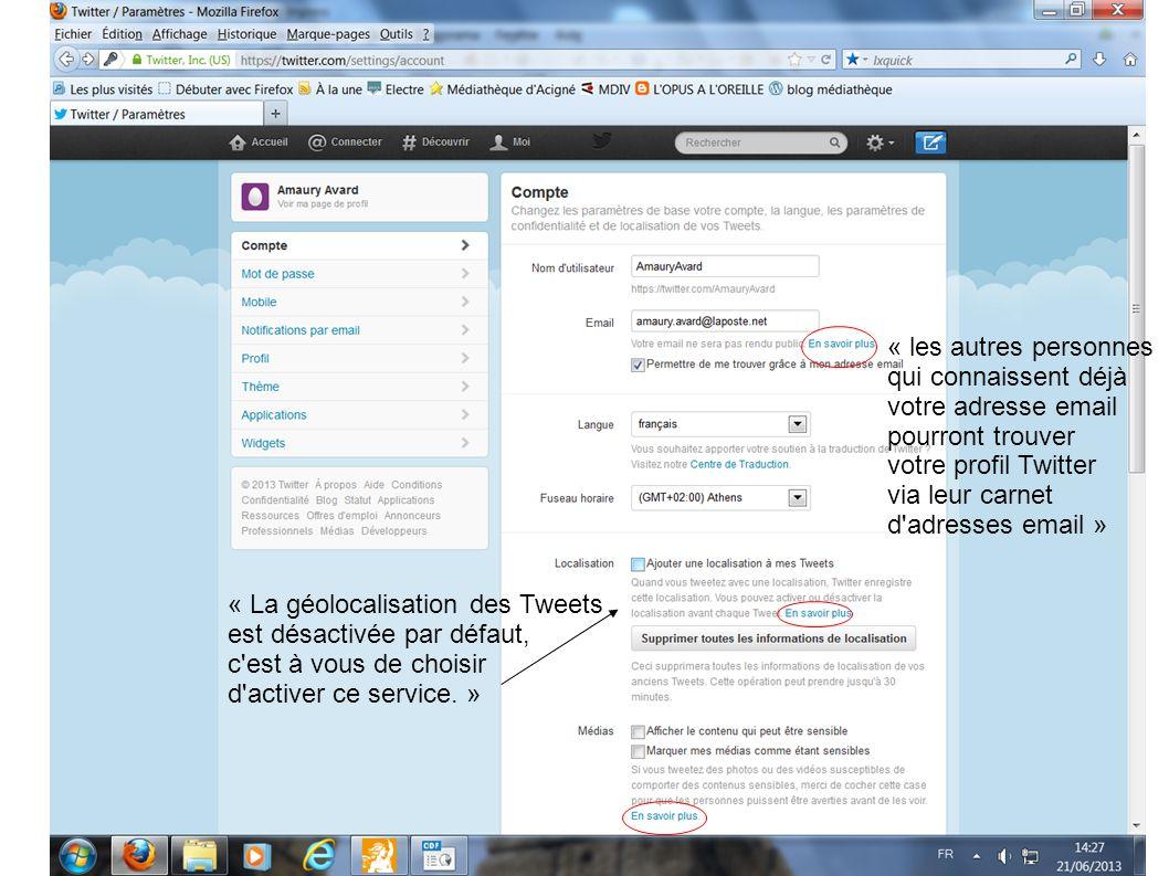 « La géolocalisation des Tweets est désactivée par défaut, c est à vous de choisir d activer ce service.