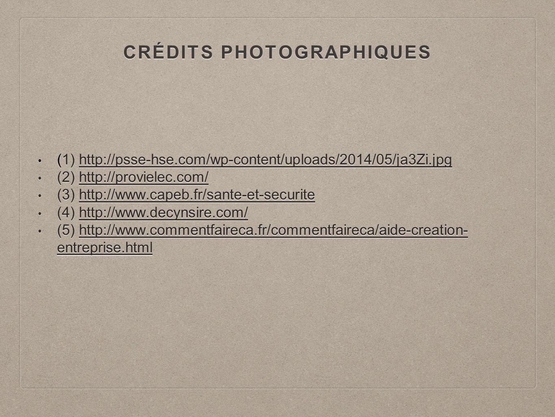 CRÉDITS PHOTOGRAPHIQUES (1) http://psse-hse.com/wp-content/uploads/2014/05/ja3Zi.jpg (1) http://psse-hse.com/wp-content/uploads/2014/05/ja3Zi.jpg (2) http://provielec.com/ (2) http://provielec.com/ (3) http://www.capeb.fr/sante-et-securite (3) http://www.capeb.fr/sante-et-securite (4) http://www.decynsire.com/ (4) http://www.decynsire.com/ (5) http://www.commentfaireca.fr/commentfaireca/aide-creation- entreprise.html (5) http://www.commentfaireca.fr/commentfaireca/aide-creation- entreprise.html