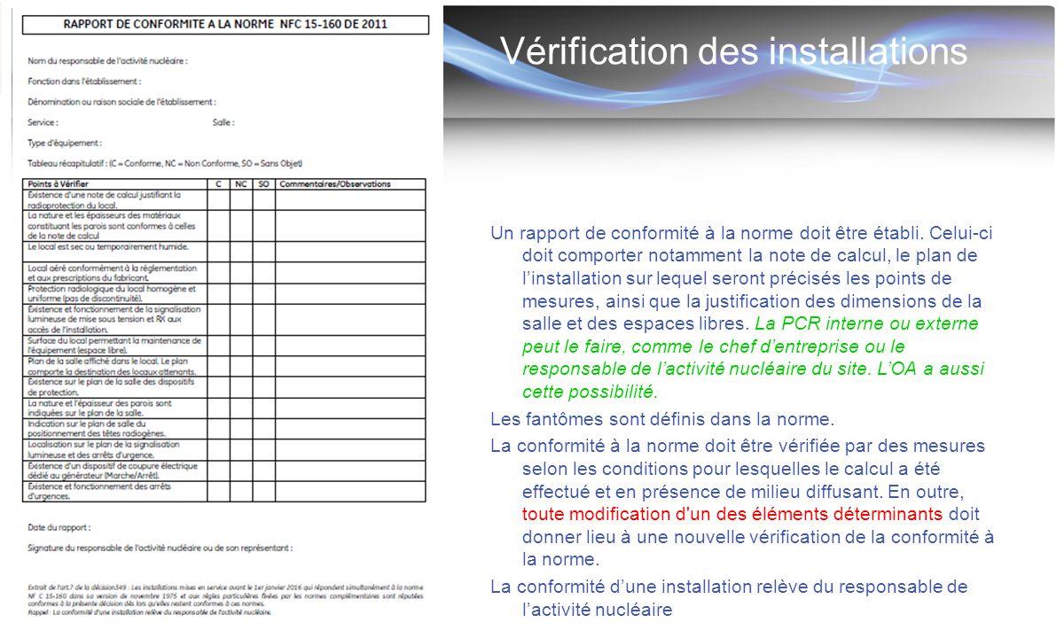 Vérification des installations Un rapport de conformité à la norme doit être établi. Celui-ci doit comporter notamment la note de calcul, le plan de l