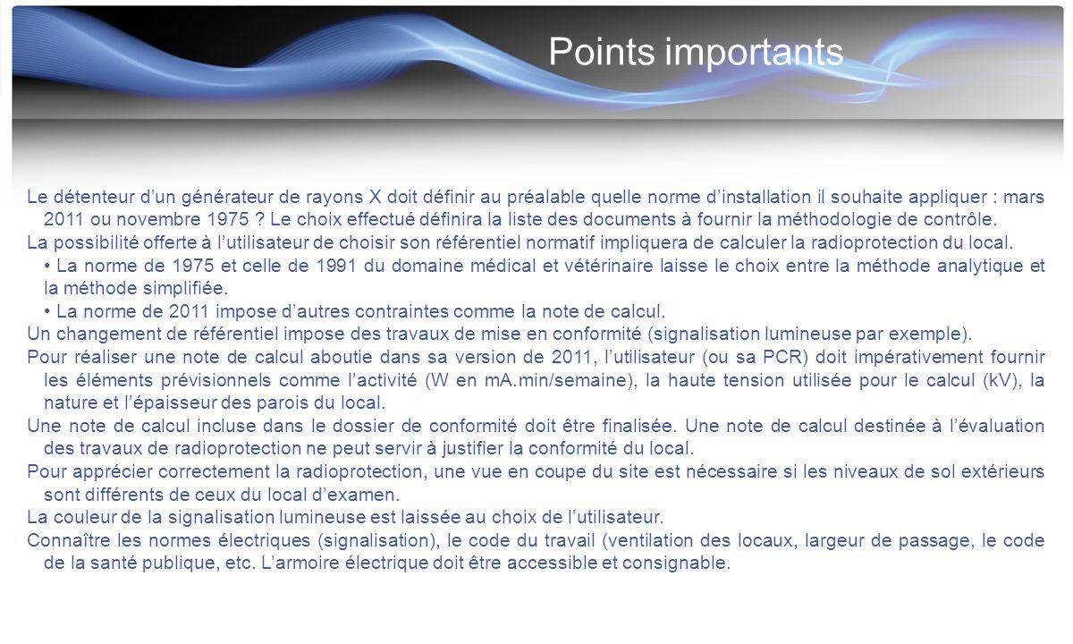Points importants Le détenteur d'un générateur de rayons X doit définir au préalable quelle norme d'installation il souhaite appliquer : mars 2011 ou