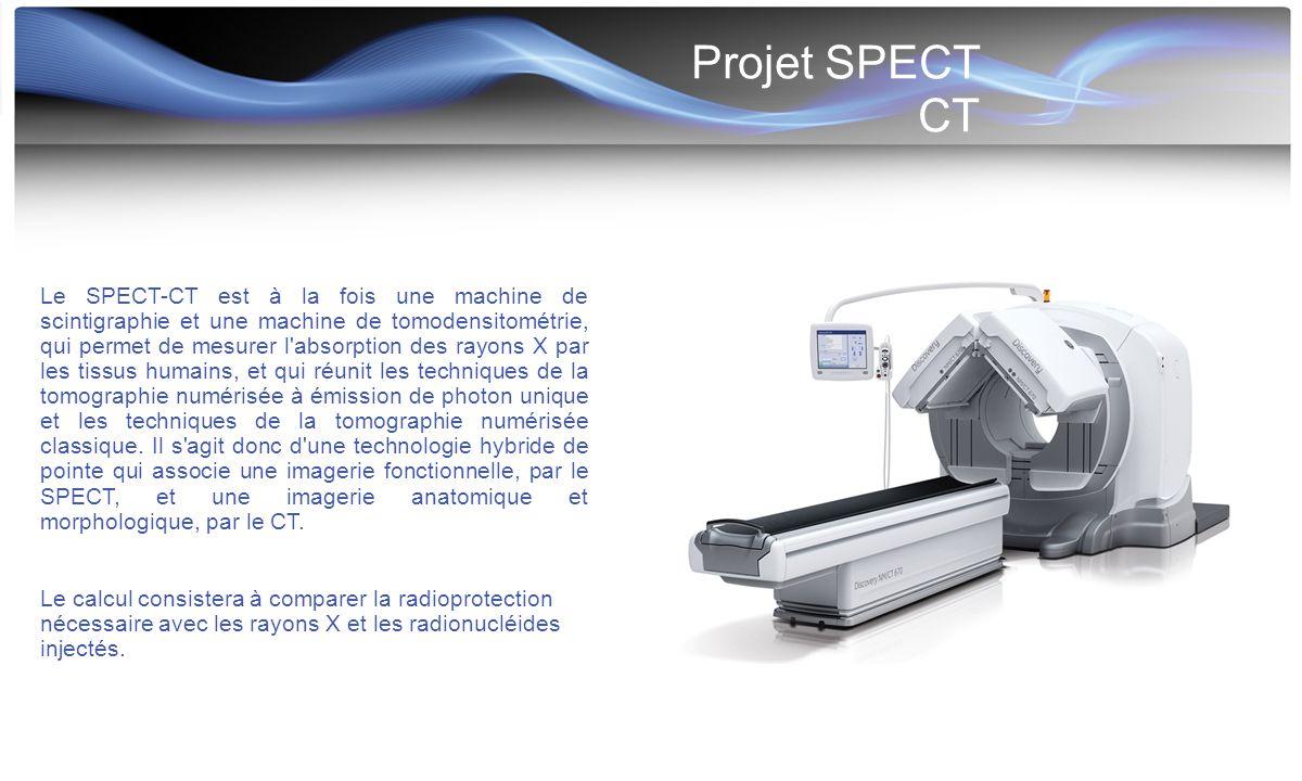 Projet SPECT CT Le SPECT-CT est à la fois une machine de scintigraphie et une machine de tomodensitométrie, qui permet de mesurer l'absorption des ray