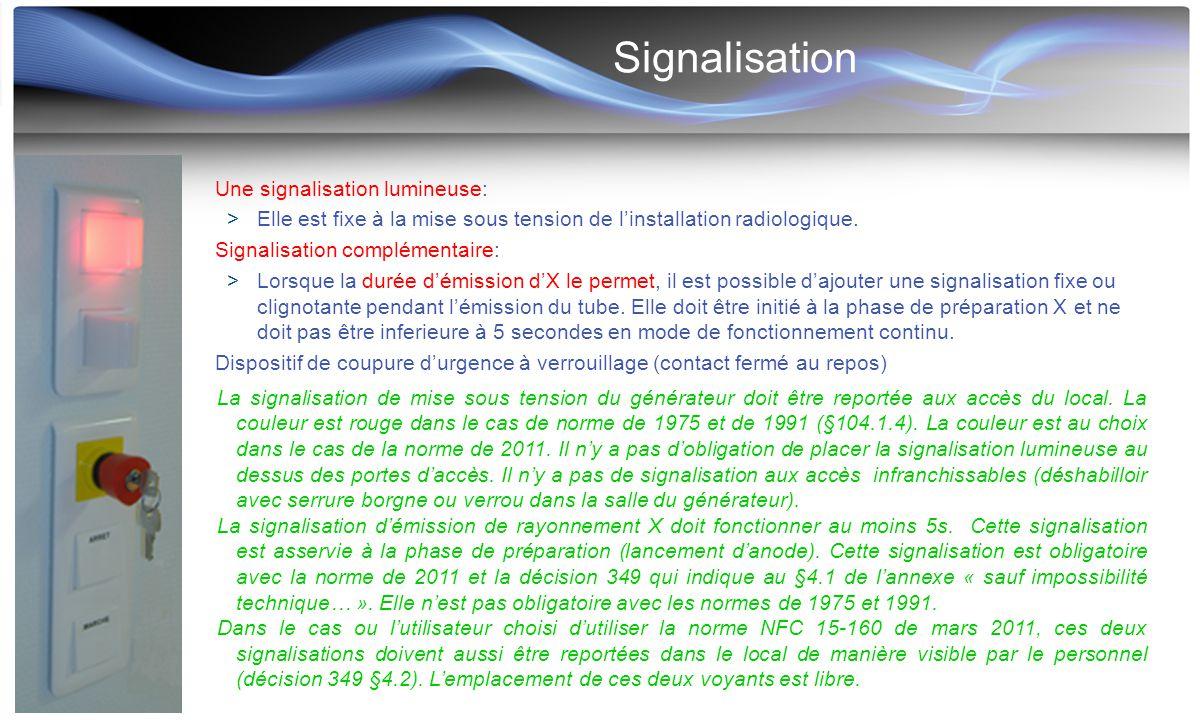 Signalisation Une signalisation lumineuse:  Elle est fixe à la mise sous tension de l'installation radiologique. Signalisation complémentaire:  Lors