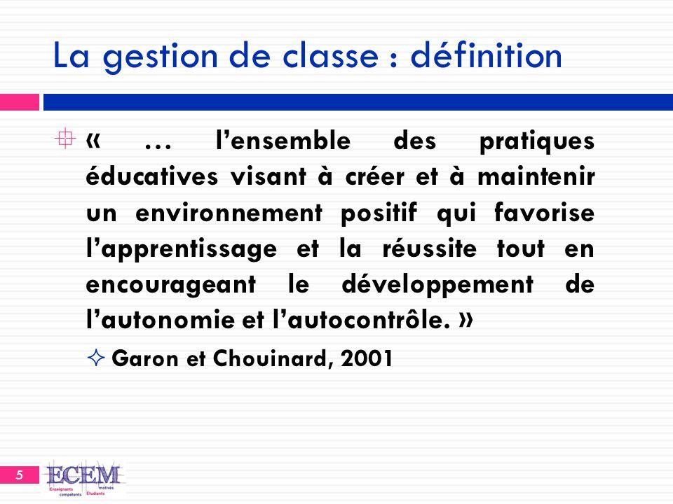5 La gestion de classe : définition  « … l'ensemble des pratiques éducatives visant à créer et à maintenir un environnement positif qui favorise l'ap