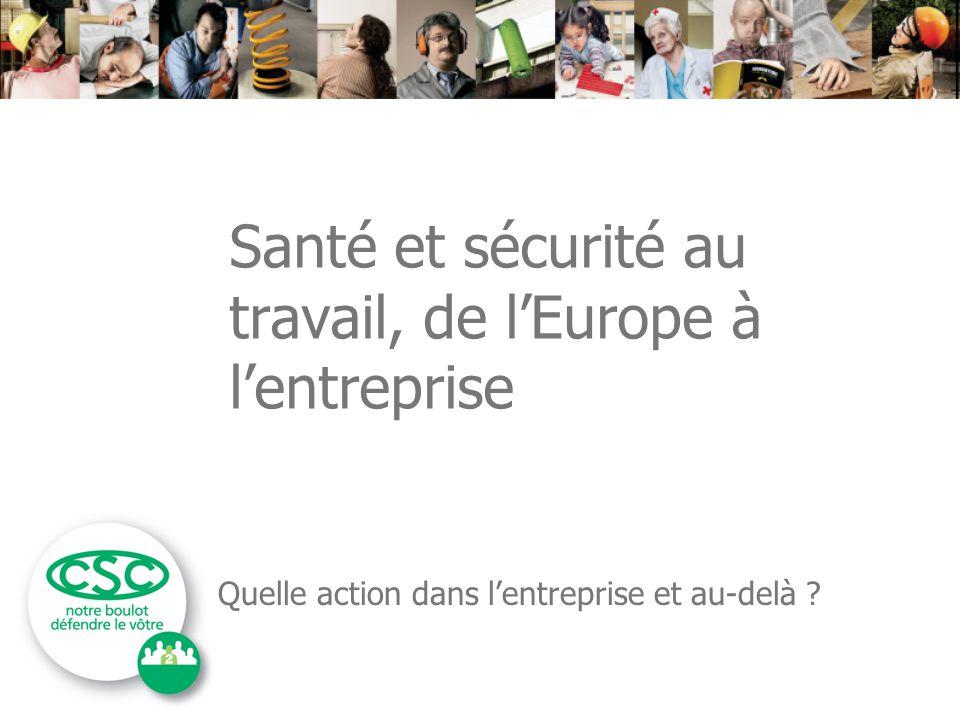 Santé et sécurité au travail, de l'Europe à l'entreprise Quelle action dans l'entreprise et au-delà ?
