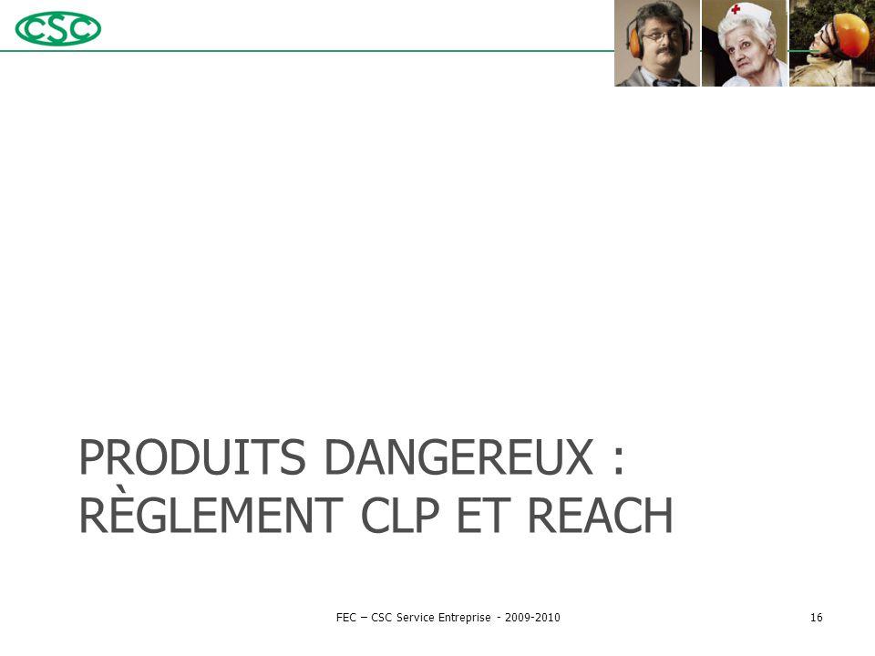 PRODUITS DANGEREUX : RÈGLEMENT CLP ET REACH FEC – CSC Service Entreprise - 2009-201016
