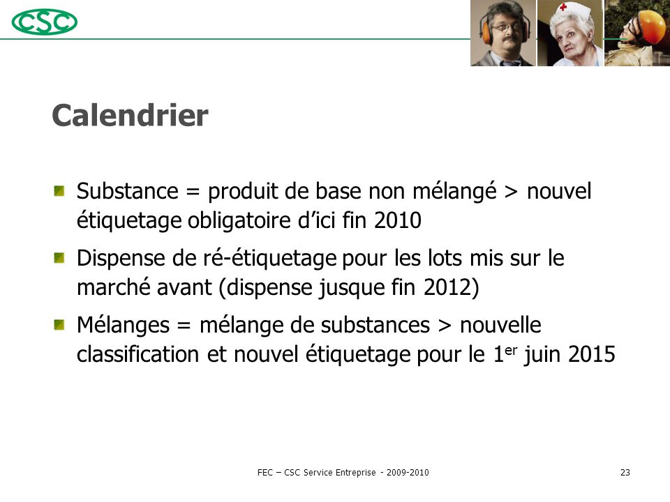 Calendrier Substance = produit de base non mélangé > nouvel étiquetage obligatoire d'ici fin 2010 Dispense de ré-étiquetage pour les lots mis sur le m