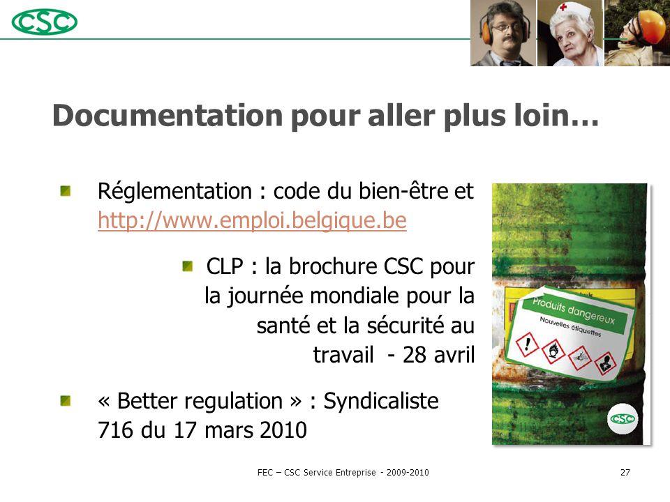Documentation pour aller plus loin… Réglementation : code du bien-être et http://www.emploi.belgique.be http://www.emploi.belgique.be CLP : la brochur