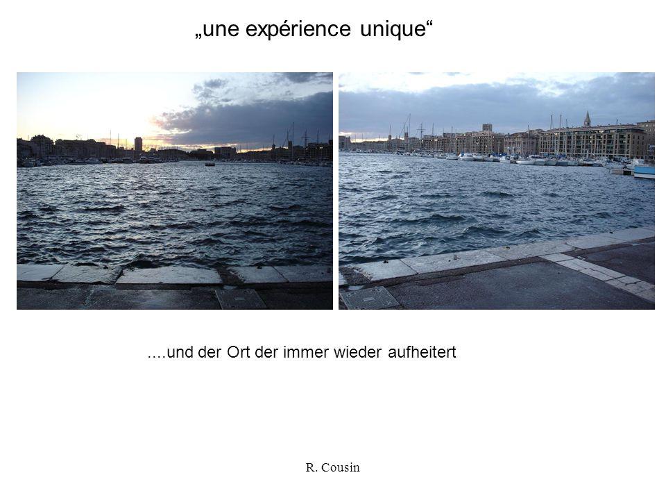 """R. Cousin """"une expérience unique ....und der Ort der immer wieder aufheitert"""