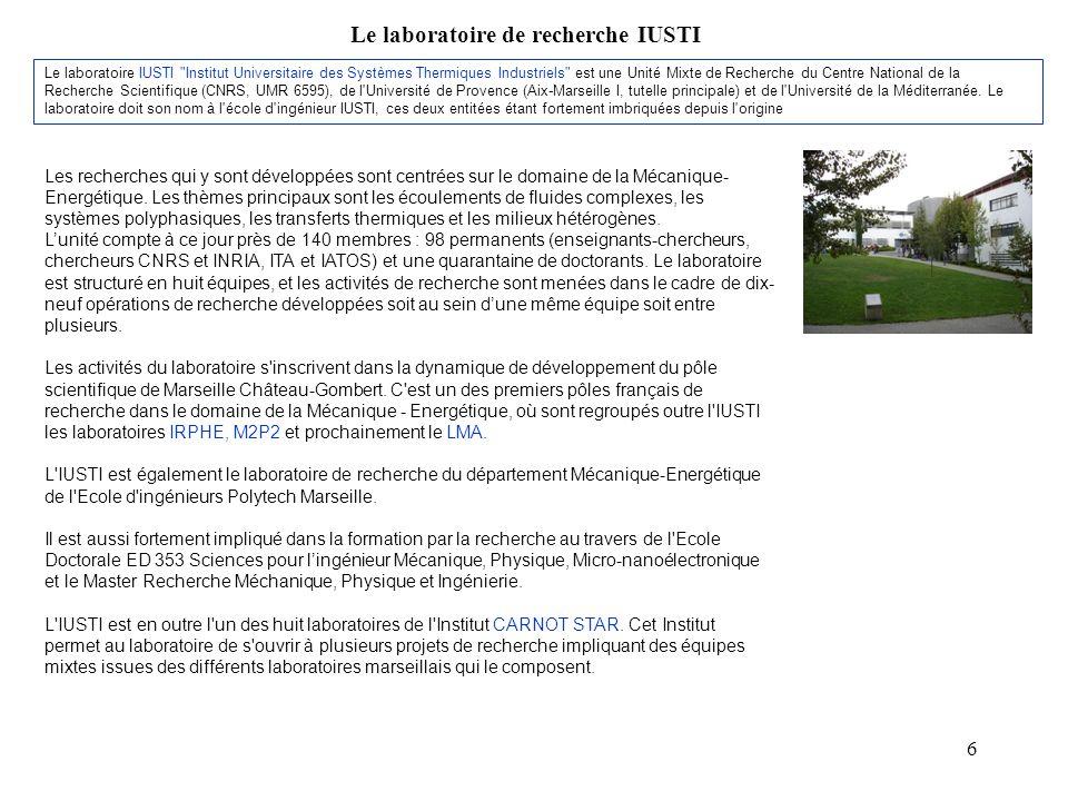 6 Le laboratoire de recherche IUSTI Les recherches qui y sont développées sont centrées sur le domaine de la Mécanique- Energétique.