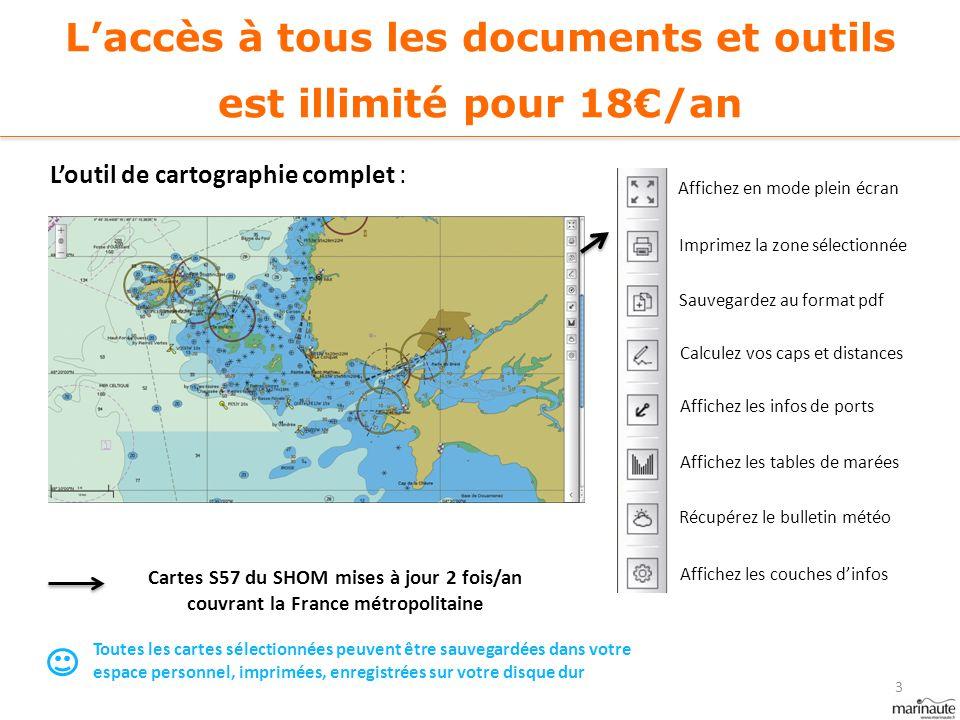 L'accès à tous les documents et outils est illimité pour 18€/an L'outil de cartographie complet : Cartes S57 du SHOM mises à jour 2 fois/an couvrant l