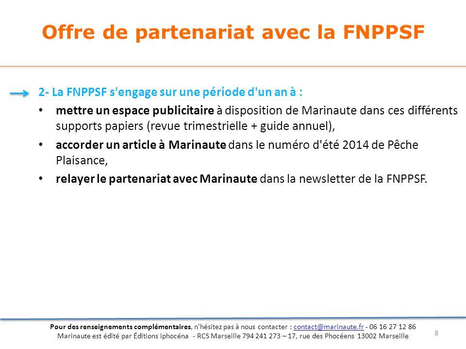 Offre de partenariat avec la FNPPSF 2- La FNPPSF s'engage sur une période d'un an à : mettre un espace publicitaire à disposition de Marinaute dans ce