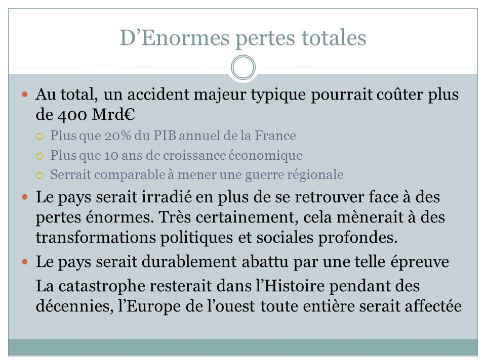 D'Enormes pertes totales Au total, un accident majeur typique pourrait coûter plus de 400 Mrd€  Plus que 20% du PIB annuel de la France  Plus que 10