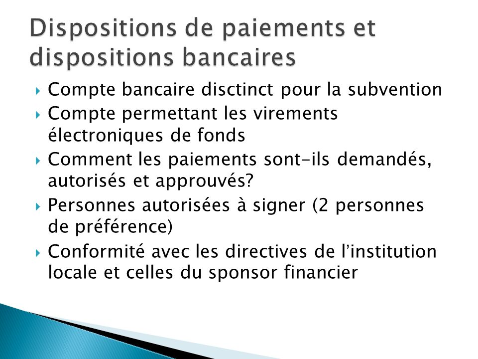  Compte bancaire disctinct pour la subvention  Compte permettant les virements électroniques de fonds  Comment les paiements sont-ils demandés, autorisés et approuvés.