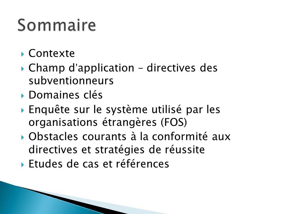  Contexte  Champ d'application – directives des subventionneurs  Domaines clés  Enquête sur le système utilisé par les organisations étrangères (FOS)  Obstacles courants à la conformité aux directives et stratégies de réussite  Etudes de cas et références