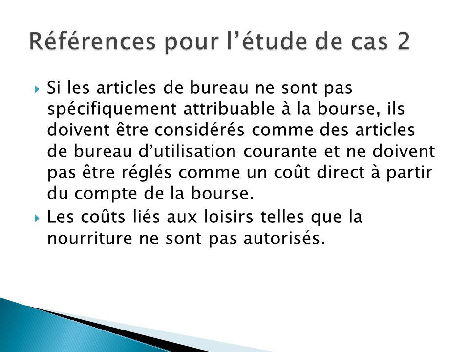  Si les articles de bureau ne sont pas spécifiquement attribuable à la bourse, ils doivent être considérés comme des articles de bureau d'utilisation courante et ne doivent pas être réglés comme un coût direct à partir du compte de la bourse.