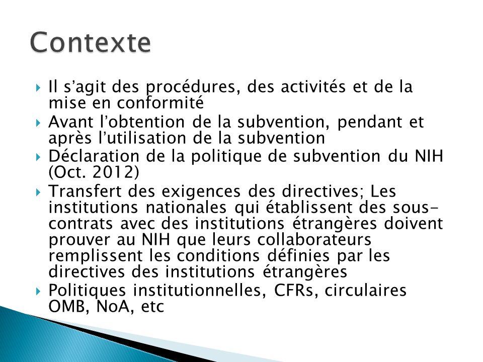  Il s'agit des procédures, des activités et de la mise en conformité  Avant l'obtention de la subvention, pendant et après l'utilisation de la subvention  Déclaration de la politique de subvention du NIH (Oct.