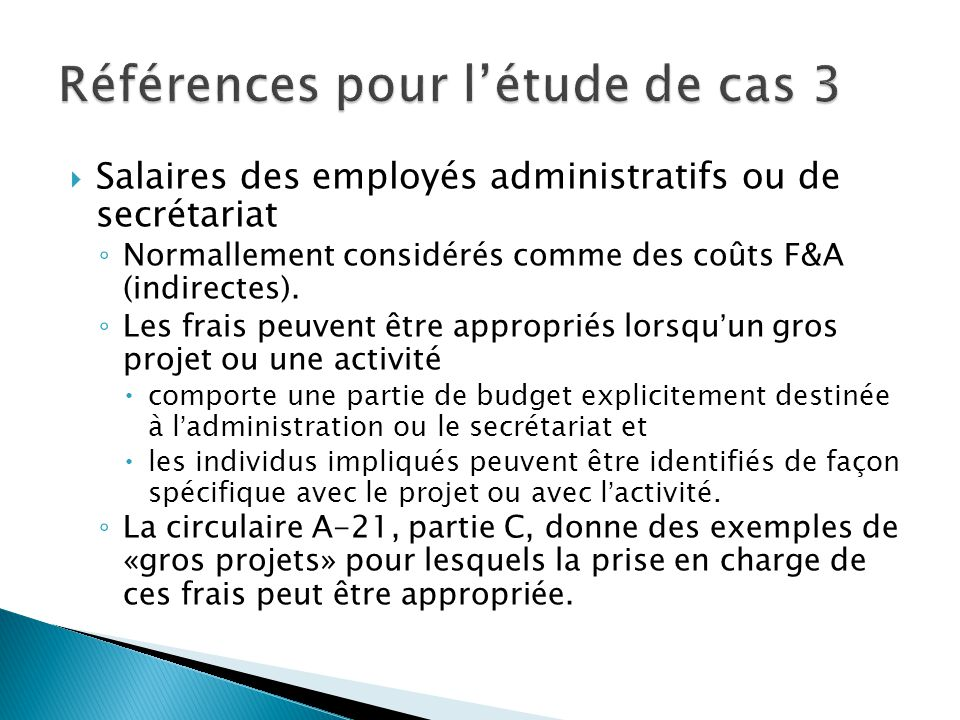  Salaires des employés administratifs ou de secrétariat ◦ Normallement considérés comme des coûts F&A (indirectes).