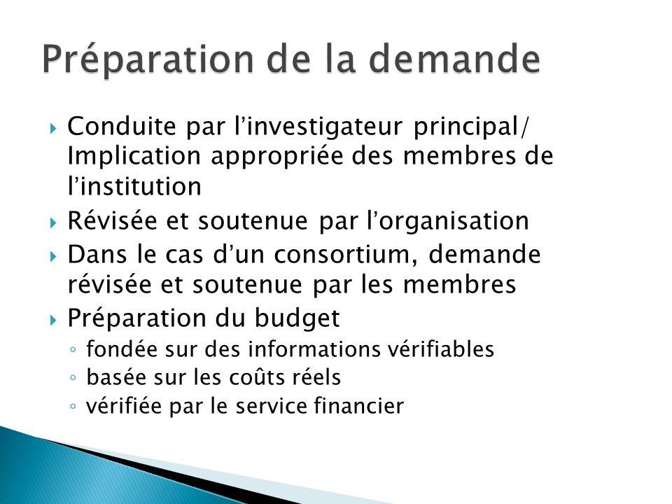  Conduite par l'investigateur principal/ Implication appropriée des membres de l'institution  Révisée et soutenue par l'organisation  Dans le cas d'un consortium, demande révisée et soutenue par les membres  Préparation du budget ◦ fondée sur des informations vérifiables ◦ basée sur les coûts réels ◦ vérifiée par le service financier
