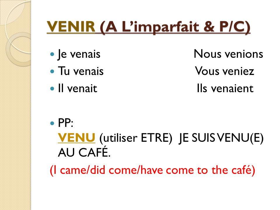 VENIR-To come JE VIENS * NOUS VENONS TU VIENS * VOUS VENEZ IL/Elle/On VIENT * ILS VIENNENT