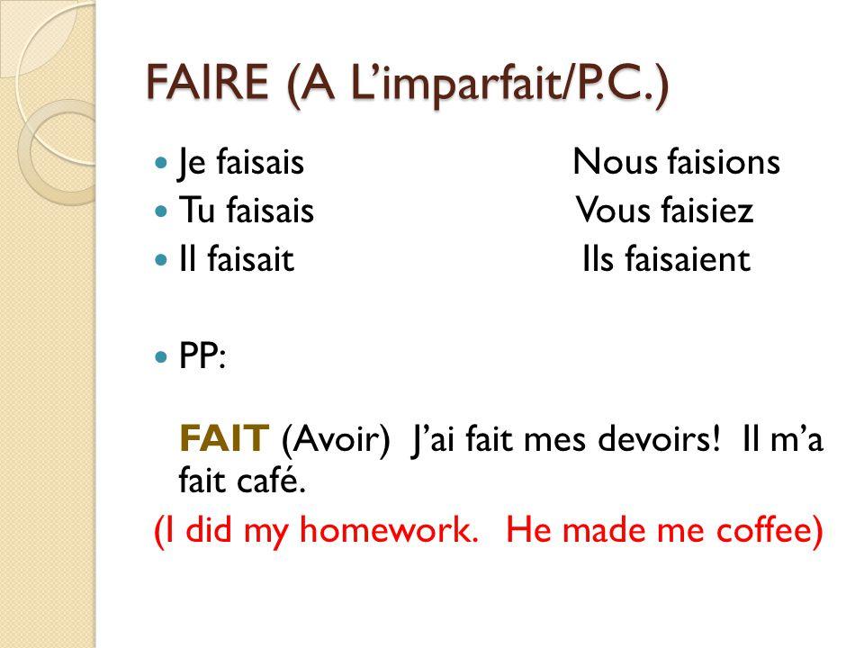FAIRE-To do/to make JE FAIS * NOUS FAISONS TU FAIS * VOUS FAITES IL FAIT * ILS FONT