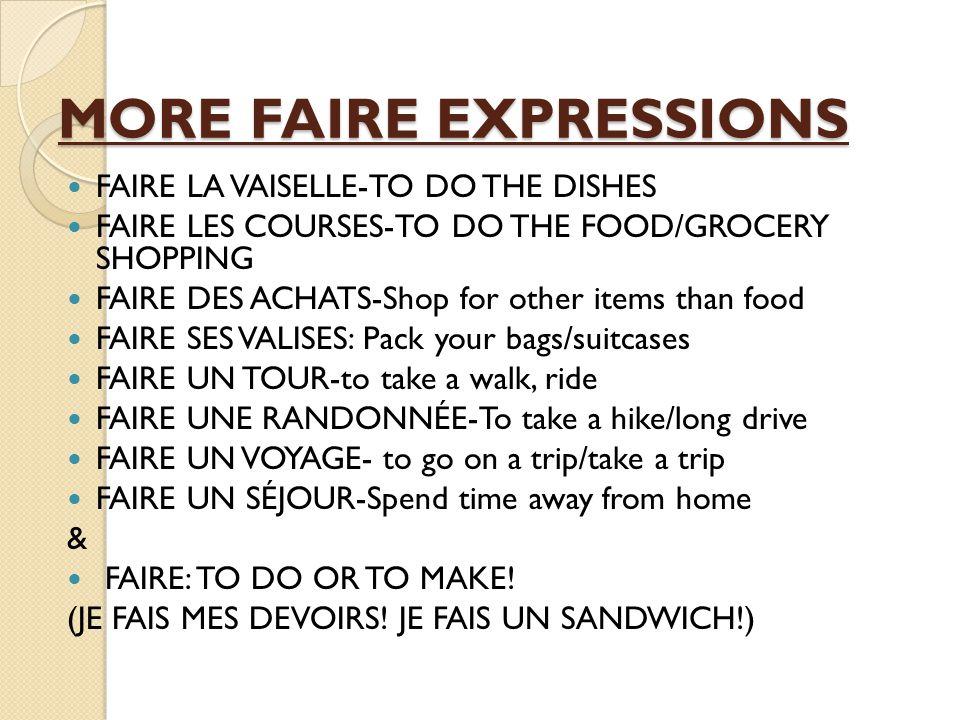 FAIRE EXPRESSIONS FAIRE ATTENTION-to pay attention FAIRE+ DE/DE LA/DES + sports, pastime or school subject- to be active in, do, study (faire du ski,