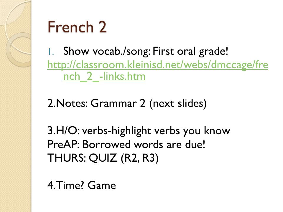 French 2 1.Show vocab./song: First oral grade.
