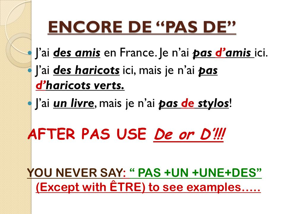 PAS DE (POD!!!) In a negative sentence, the Un, Une and Des become De (d') after PAS.