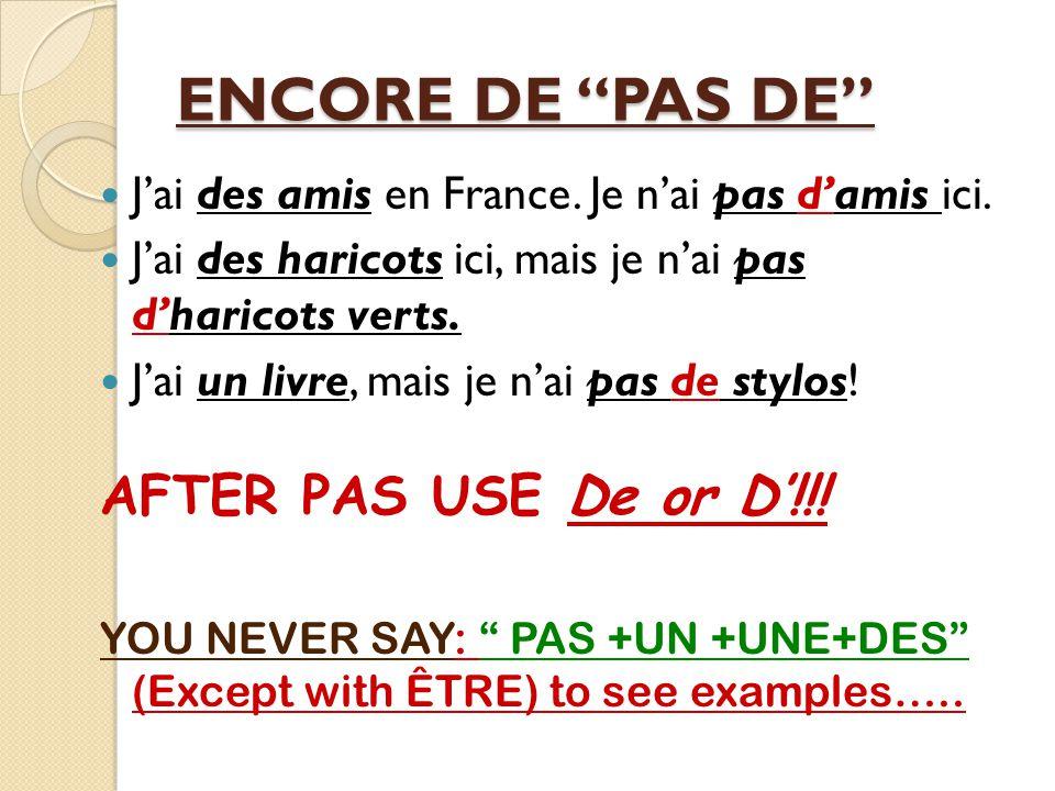 PAS DE (POD!!!) In a negative sentence, the Un, Une and Des become De (d') after PAS! Ex.: J'ai un ordinateur mais ma soeur n'a pas d'ordinateur.