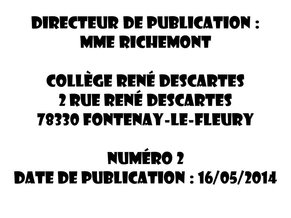 Directeur de publication : Mme RICHEMONT Collège René Descartes 2 rue René Descartes 78330 Fontenay-le-Fleury Numéro 2 Date de publication : 16/05/201
