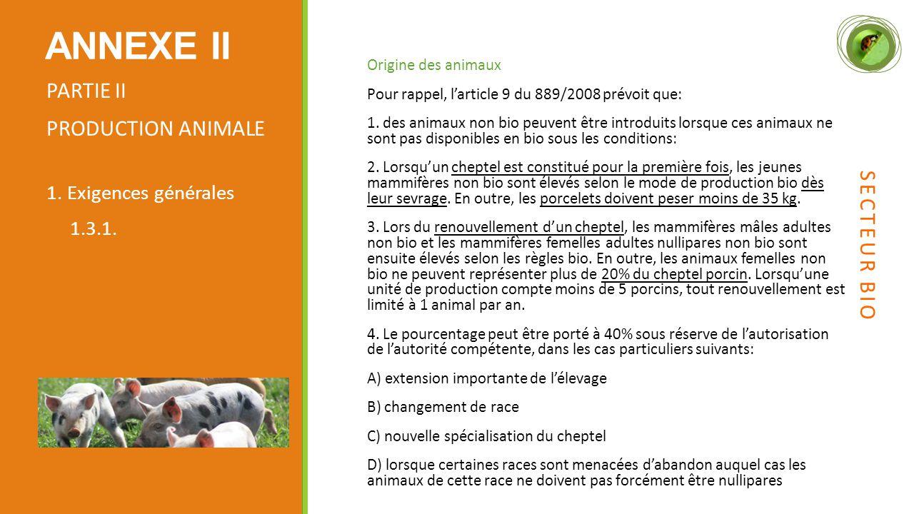 Origine des animaux Pour rappel, l'article 9 du 889/2008 prévoit que: 1.
