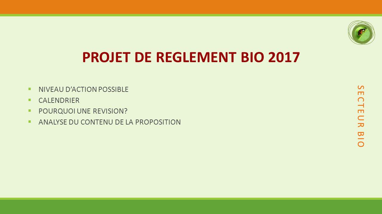 SECTEUR BIO PROJET DE REGLEMENT BIO 2017  NIVEAU D'ACTION POSSIBLE  CALENDRIER  POURQUOI UNE REVISION.