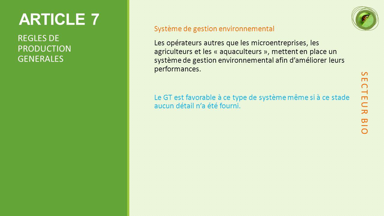ARTICLE 7 Système de gestion environnemental Les opérateurs autres que les microentreprises, les agriculteurs et les « aquaculteurs », mettent en place un système de gestion environnemental afin d'améliorer leurs performances.