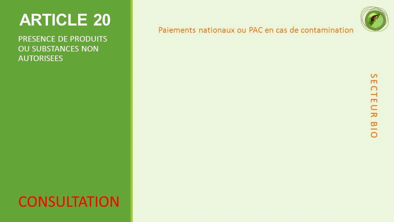 ARTICLE 20 Paiements nationaux ou PAC en cas de contamination PRESENCE DE PRODUITS OU SUBSTANCES NON AUTORISEES SECTEUR BIO CONSULTATION